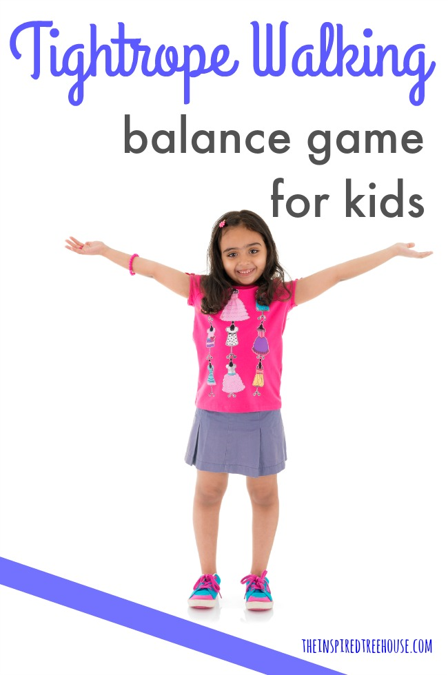The Inspired Treehouse - In this fun balance game, kids will get to pretend to walk on the tightrope at the circus!