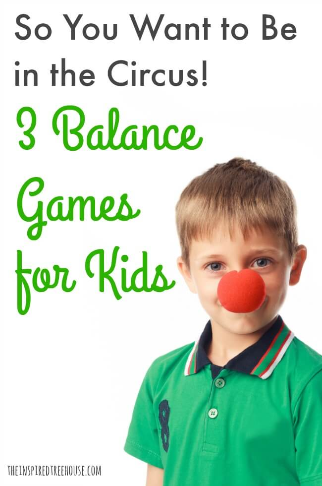 The Inspired Treehouse - These 3 fun balance games for kids are a great way for kids to pretend to be in the circus!