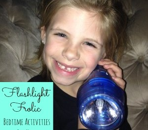 FLASHLIGHT FROLIC: 3 FUN BEDTIME ACTIVITIES FOR KIDS