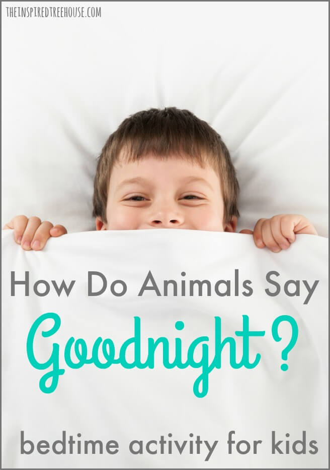 The Inspired Treehouse - How Do Animals Say Goodnight? Kids will love learning about how different animals fall asleep - they'll even get to pretend to be the animals themselves!