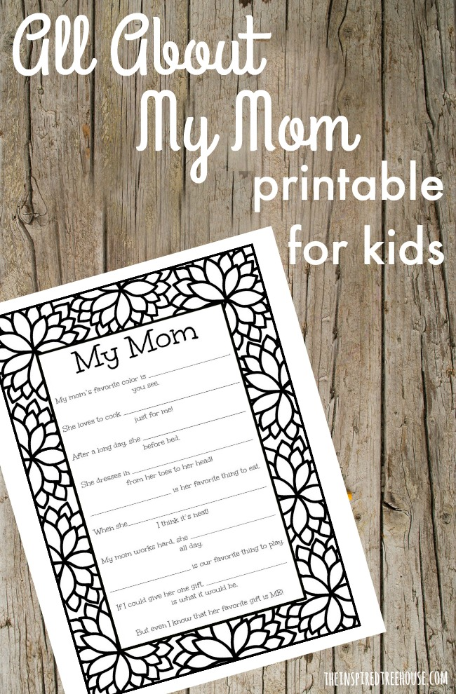 The Inspired Treehouse - Today's Mother's Day printable will give kids a great opportunity to tell all about their moms!