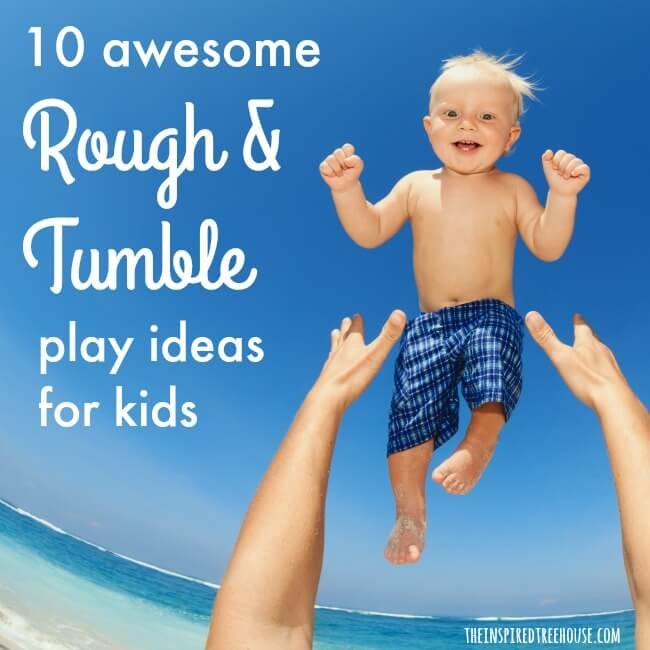The Inspired Treehouse - 10 Awesome Rough and Tumble Play Ideas for Kids! These are great activities for providing sensory input and to help kids develop balance, strength, and coordination!