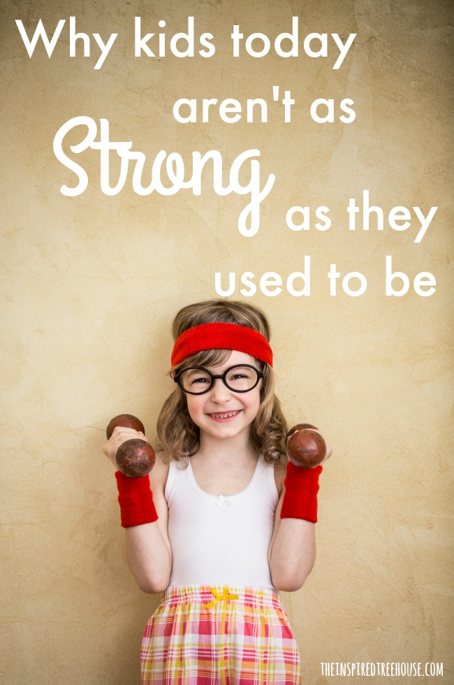The Inspired Treehouse - Learn about strengthening for kids and why today's kids aren't as strong as they used to be.