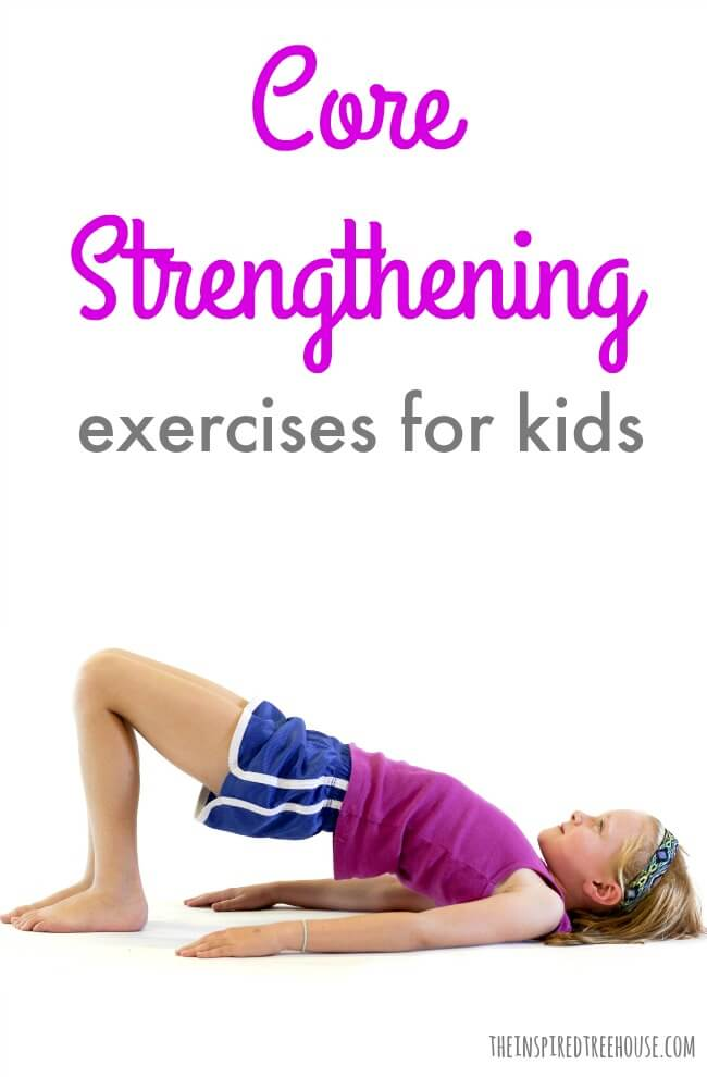 The Easiest Core Strengthening Exercises for Kids The Inspired