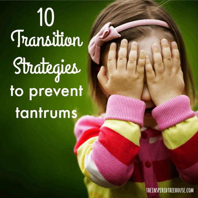The Inspired Treehouse - Learn 10 transition strategies to help prevent tantrums and meltdowns when kids need to move from one activity to another throughout the day.