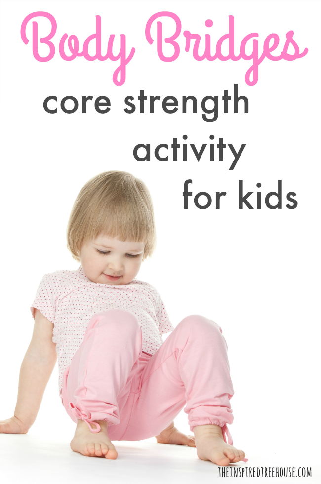 "The Inspired Treehouse - Explore how to make your body into a ""bridge"" with this fun core strength exercise for kids."
