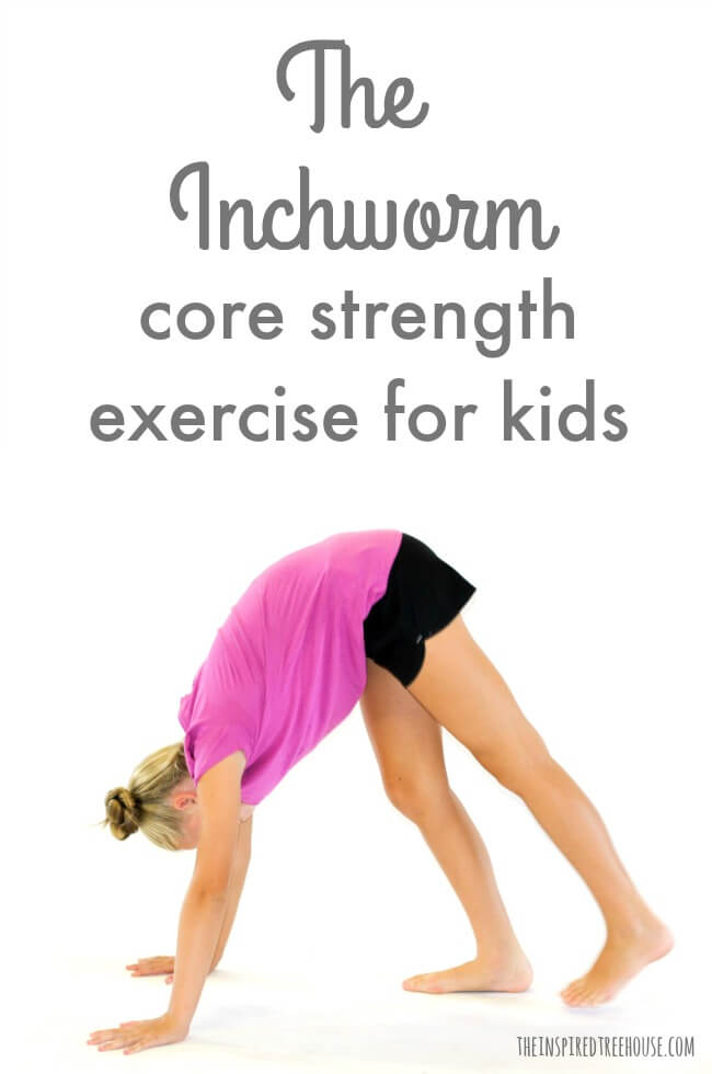 The Inchworm Core Strength Exercise for Kids The Inspired Treehouse