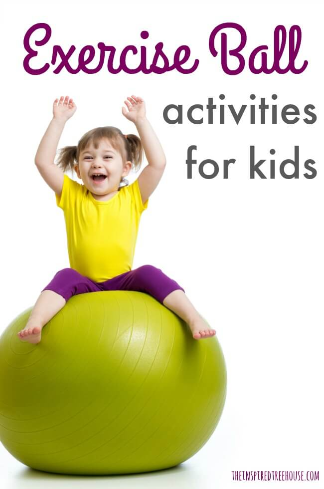 Physical Activities for Kids Using an Exercise Ball The Inspired