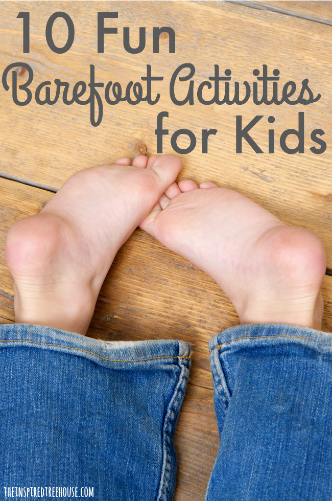 The Inspired Treehoue - These 10 ideas are the perfect way to show little ones that going barefoot can be tons of fun!