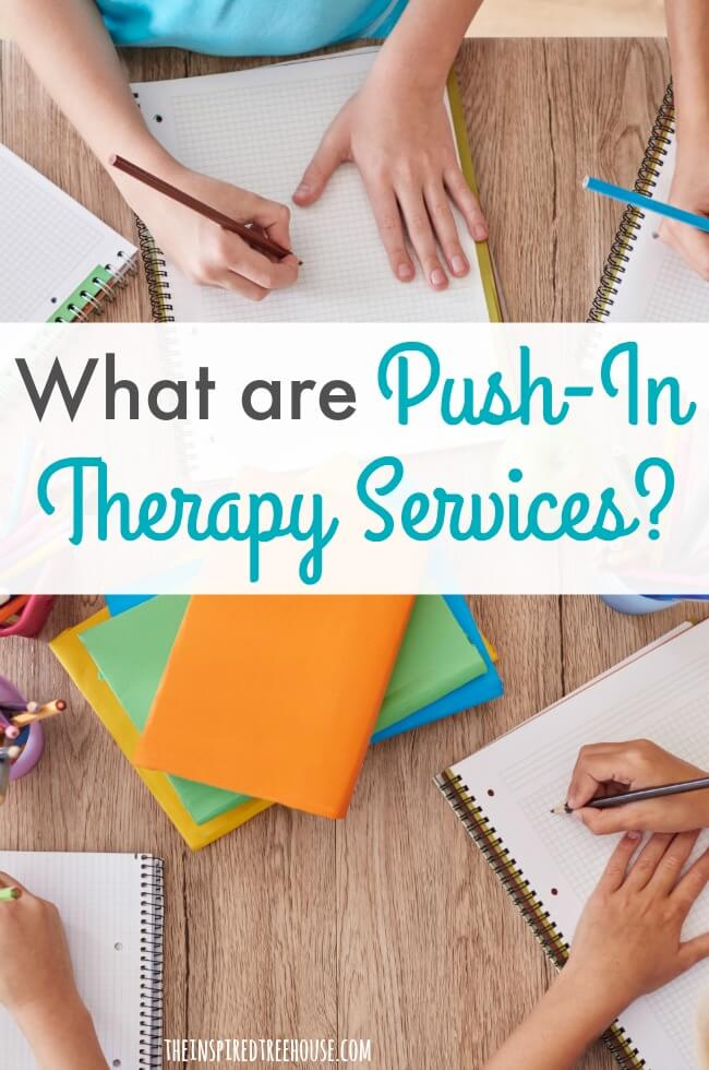 The Inspired Treehouse - Learn more about push-in therapy services. What does it mean? What are the benefits? How can you push into the classroom to deliver therapy?