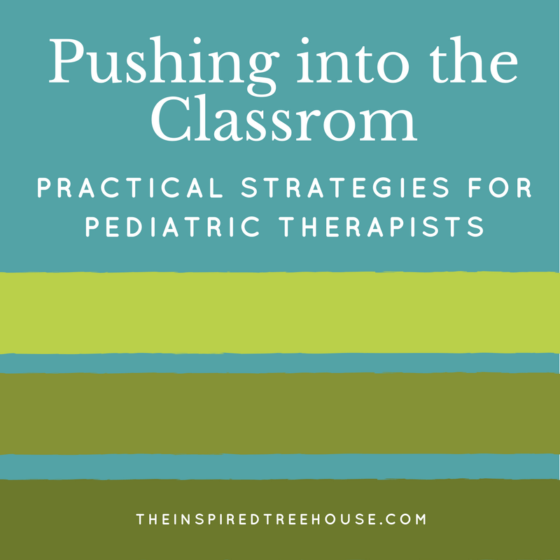 The Inspired Treehouse - Webinar: Pushing into the Classroom: Practical Strategies for Pediatric Therapists